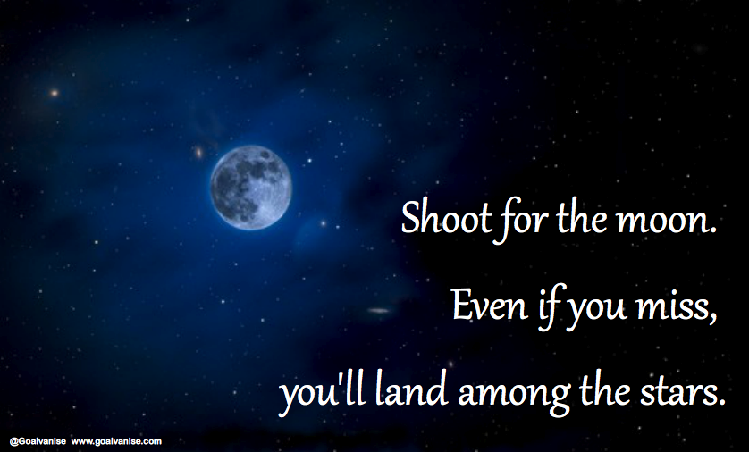 Shoot for the Moon Even If You Miss